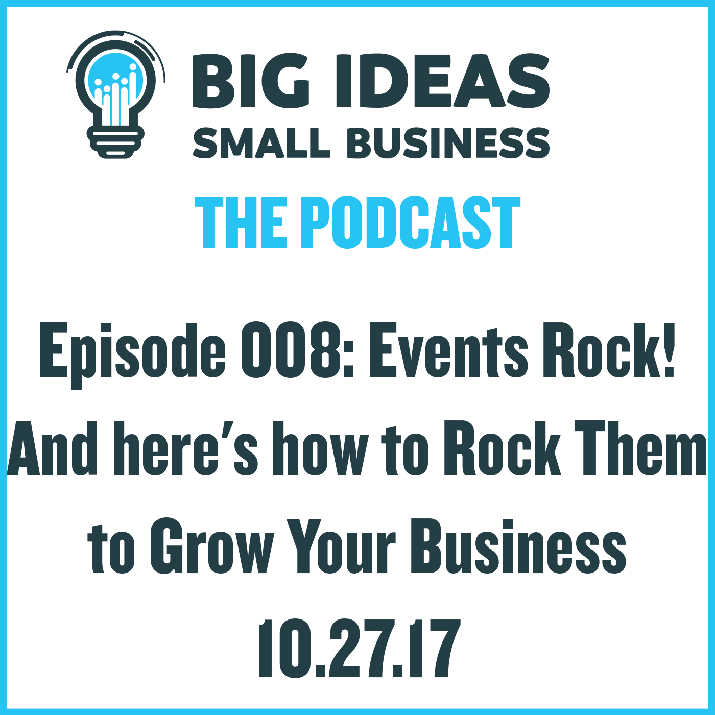 Events Rock! And here's how to Rock Them to Grow Your Business – Big Ideas Small Business Podcast
