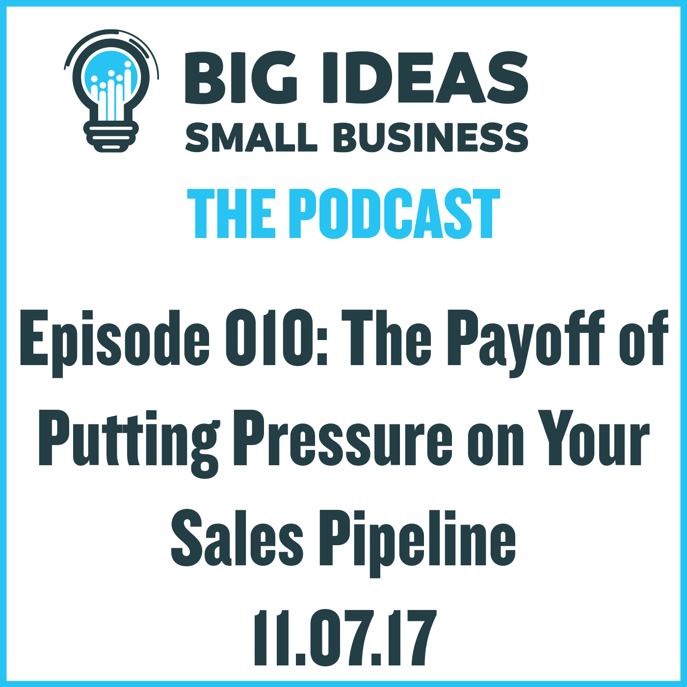 The Payoff of Putting Pressure on Your Sales Pipeline – Big Ideas Small Business Podcast