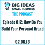 How Do You Build Your Personal Brand – Big Ideas Small Business Podcast