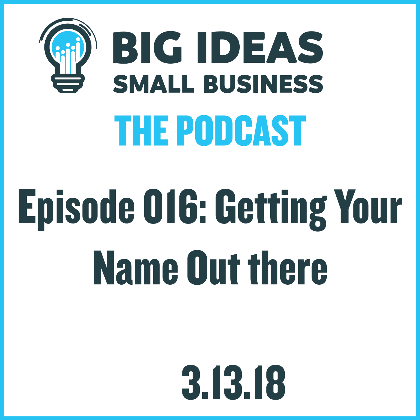 Getting Your Name Out There – Big Ideas Small Business Podcast