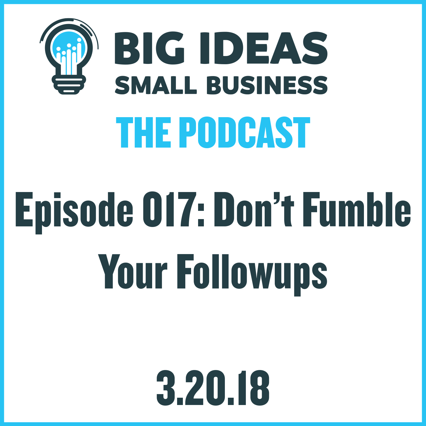 Don't Fumble Your Followups – Big Ideas Small Business Podcast