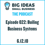 Building Business Systems – Big Ideas Small Business Podcast