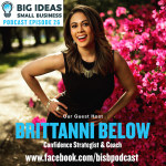 Everyone Can Use a Career Coach in Their Lives with Guest Host Brittanni Below – Big Ideas Small Business Podcast